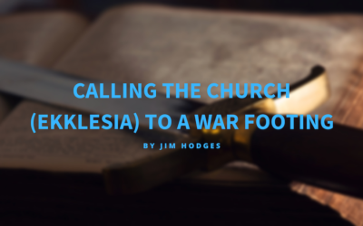 Calling the Church (Ekklesia) to a War Footing